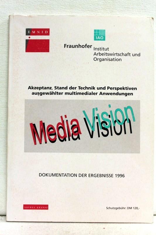 Fraunhofer Institut: Akzeptanz, Stand der Technik und Perspektiven ausgewählter multimedialer Anwendungen ; Dokumentation der Ergebnisse 1996 Media Vision :