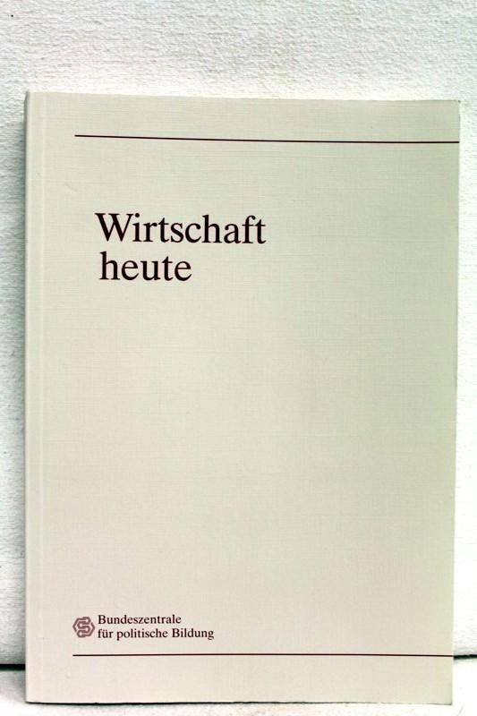 Wirtschaft heute 4., völlig neu bearb. Aufl.