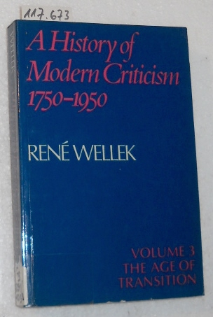 A History of Modern Criticism 1750-1950. 1. Aufl. (The Age of Transition; Vol 3)