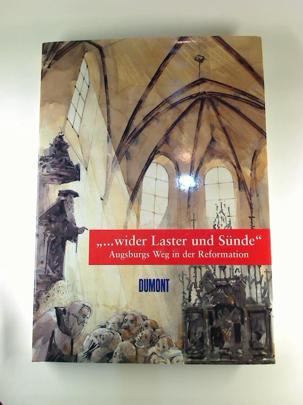 Wider Laster und Sünde. - Augsburgs Weg in der Reformation. (Veröffentlichungen zur Bayerischen Geschichte und Kultur ; 33/97)