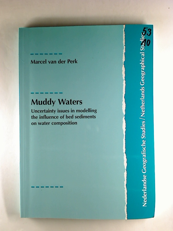 Muddy Waters : Uncertainty issues in modelling the influence of bed sediments on water composition. 1. Aufl. (Nederlandse Geografische Studies NGS; 200)