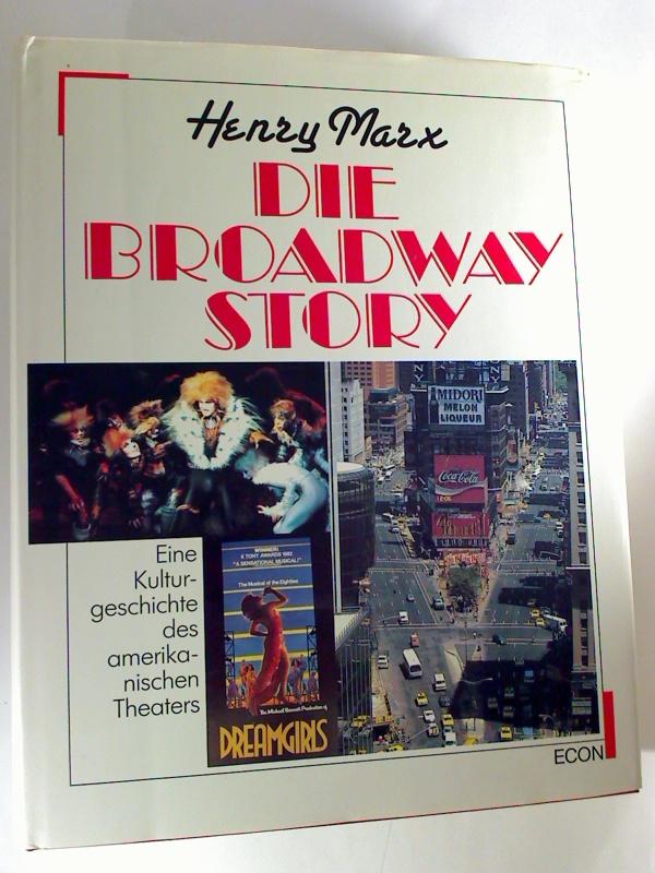Die Broadway Story. - Eine Kulturgeschichte des amerikanischen Theaters. 1. Aufl.