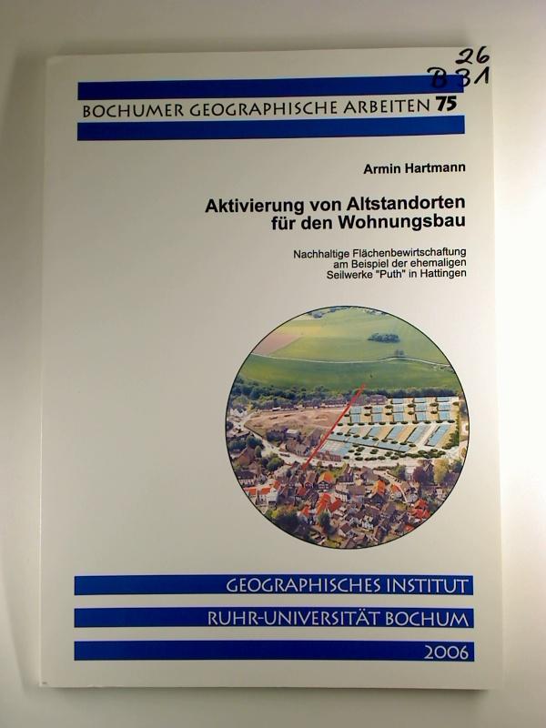 Armin Hartmann Aktivierung von Altstandorten für den Wohnungbau. 1. Aufl. (Bochumer Geographische Arbeiten; 75)
