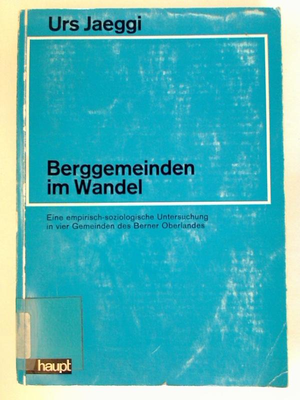 Berggemeinden im Wandel. - Eine empirisch-soziologische Untersuchung in vier Gemeinden des Berner Oberlandes. (Berner Beiträge zur Soziologie ; 11)