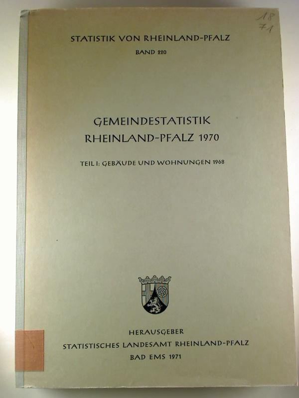 Gemeindestatistik Rheinland-Pfalz 1970. Teil I: Gebäude und Wohnungen 1968. (Statistik von Rheinland-Pfalz ; 220)