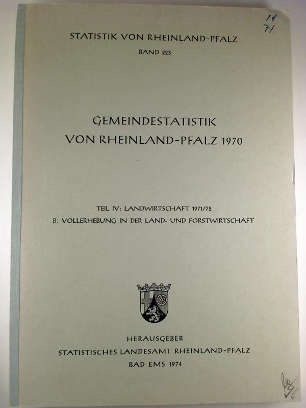 Gemeindestatistik Rheinland-Pfalz 1970. Teil IV: Landwirtschaft 1971/72, B: Vollerhebung in der Land- und Forstwirtschaft. (Statistik von Rheinland-Pfalz ; 223)