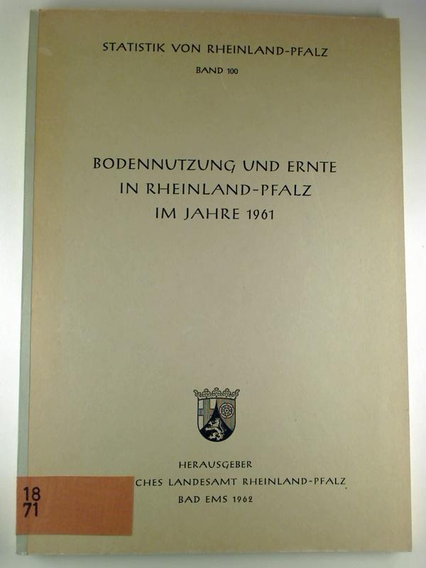 Bodennutzung und Ernte in Rheinland-Pfalz im Jahre 1961. (Statistik von Rheinland-Pfalz ; 100)