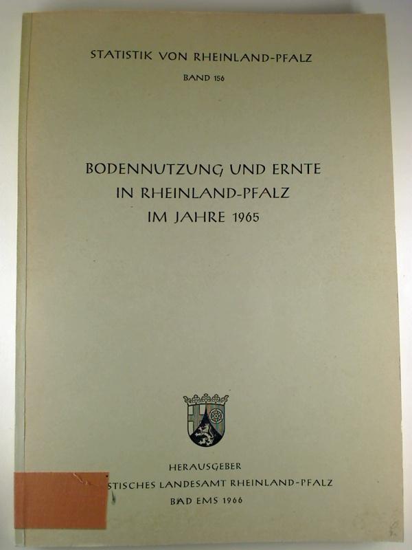 Bodennutzung und Ernte in Rheinland-Pfalz im Jahre 1965. (Statistik von Rheinland-Pfalz ; 156)