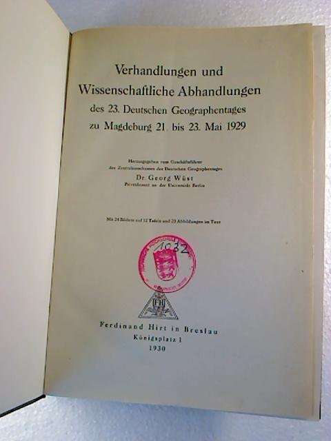 Verhandlungen und wissenschaftliche Abhandlungen des 23. Deutschen Geographentages zu Magdeburg 21. bis 23. Mai 1929.