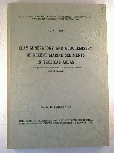 D. H. Porrenga Clay mineralogy and geochemistry of recent marine sediments in tropical areas. (Publicaties van het Fysisch-Geografisch Laboratorium ; No. 9)