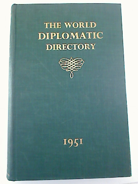 The World Diplomatic Directory and World Diplomatic Biography - 1951. 2. Aufl./ 2nd edition
