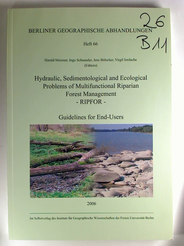 Hydraulic, Sedimentological and Ecological Problems of Multifunctional Riparian Forest Management - RIPFOR - Guidelines for End-Users. 1. Aufl. (Berliner Geographische Abhandlungen; Heft 66)