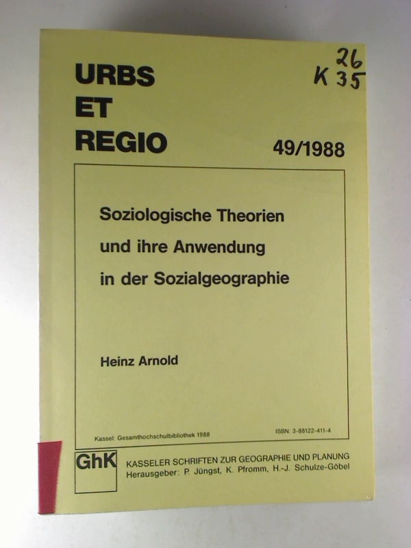 Soziologische Theorien und ihre Anwendung in der Sozialgeographie. 1. Aufl. (URBS ET REGIO - Kasseler Schriften zur Geographie und Planung; 49/1988)