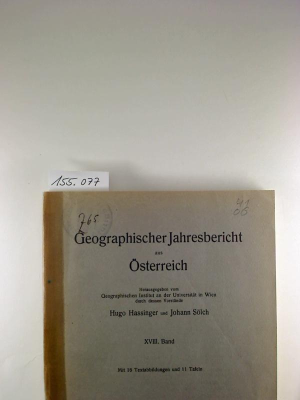 Hugo Hassinger / Johann Sölch (Hg.) Geographischer Jahresbericht aus Österreich. - 18. Band.