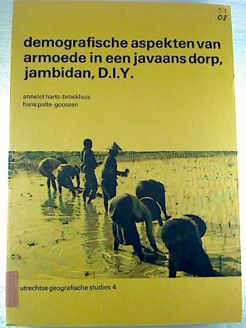 Annelet Harts-broekhuis / Hans Palte-Goozen Demografische aspekten van armoede in een javaans dorp, jambidan, D.I.Y. 1. Aufl. (Utrechtse Geografische Studies 4)