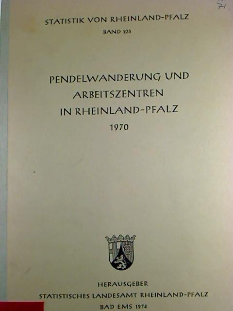Pendelwanderung und Arbeitszentren in Rheinland-Pfalz 1970. (Statistik von Rheinland-Pfalz ; 233)