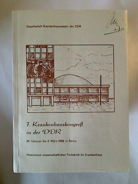 7. Krankenhauskongreß in der DDR, 29. Februar bis 2. März 1988 in Berlin. - Medizinisch-wissenschaftlicher Fortschritt im Krankenhaus. (Mitteilungen der Gesellschaft Krankenhauswesen in der Gesellschaft für die Gesamte Hygiene der DDR)
