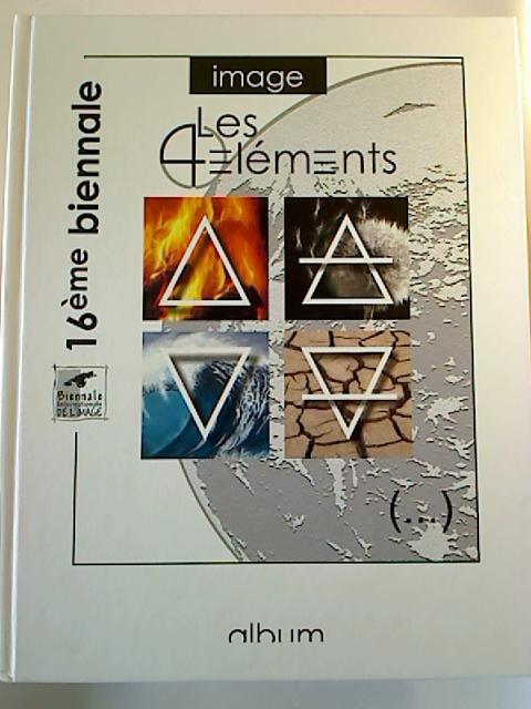 LES ELEMENTS : Catalogue de la 16e Biennale / Biennale Internationale de l´Image de Nancy (17 avril au 2 mai 2010) 1. Aufl.