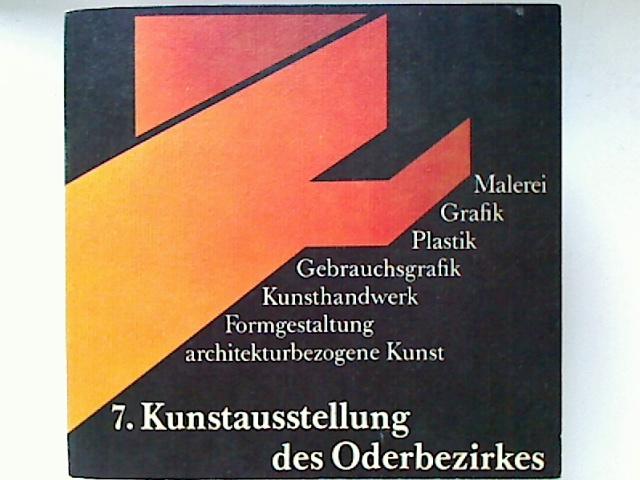 7. Kunstausstellung des Oderbezirkes. - Malerei, Grafik, Plastik, Gebrauchsgrafik, Kunsthandwerk, Formgestaltung, architekturbezogene Kunst.