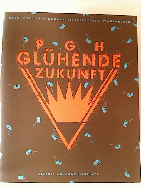 PGH Glühende Zukunft : Detlef Beck, Anke Feuchtenberger, Holger Fickelscherer, Henning Wagenbreth. 1. Aufl.