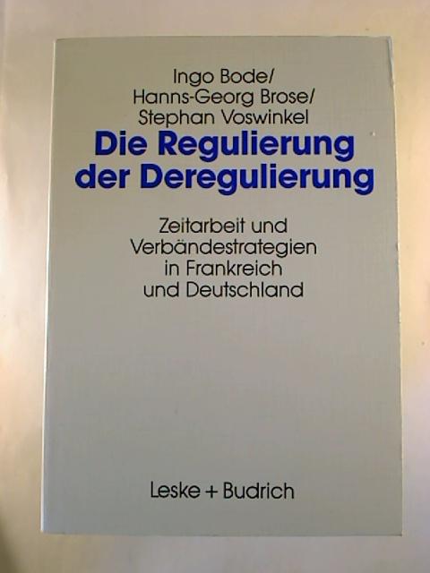 Die Regulierung der Deregulierung: Zeitarbeit und Verbändestrategien in Frankreich und Deutschland. 1. Aufl.
