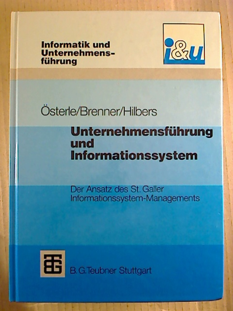 Unternehmensführung und Informationssystem. - Der Ansatz des St. Galler Informationssystem-Managements. 1. Aufl. (Reihe: Informatik und Unternehmensführung)