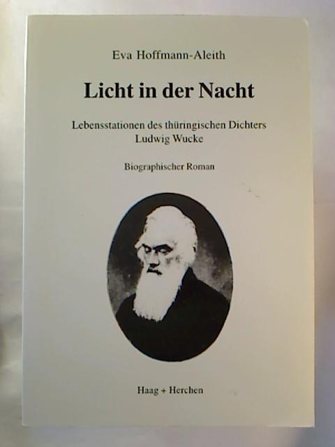 Licht in der Nacht - Lebensstationen des thüringischen Dichters Ludwig Wucke. 1. Aufl.