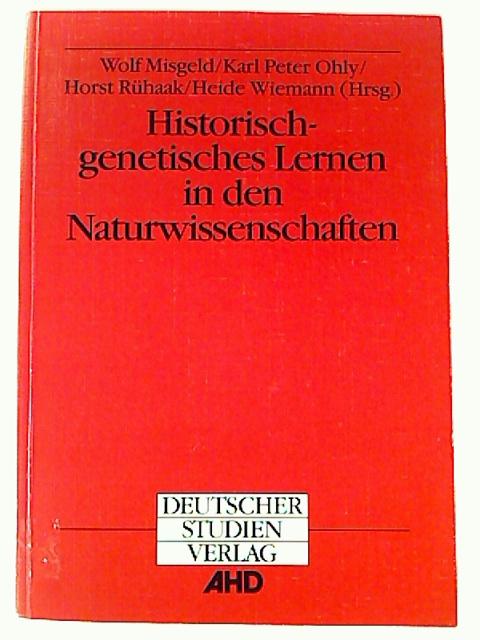 Wolf Misgeld / Karl Peter Ohly u. a. Historisch-genetisches Lernen in den Naturwissenschaften. 1. Aufl. (Blickpunkt Hochschulschriften; 98)