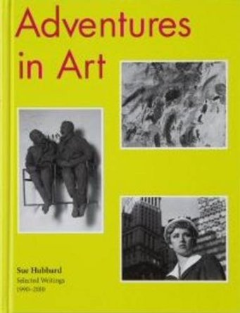 Adventures in Art: Selected Writings 1990-2010. 1. Aufl./1st ed.