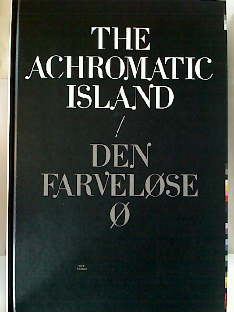 Sofie Thorsen : The Achromatic Island / Den Farvelose O. 1. Aufl.