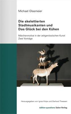 Die skelettierten Stadtmusikanten und Das Glück bei den Kühen. - Märchenmotive in der zeitgenössischen Kunst. - Zwei Vorträge. 1. Aufl. (edition questions; 6)