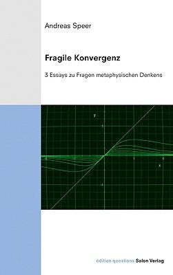 Fragile Konvergenz. - 3 Essays zu Fragen metaphysischen Denkens. 1. Aufl. (edition questions; 7)