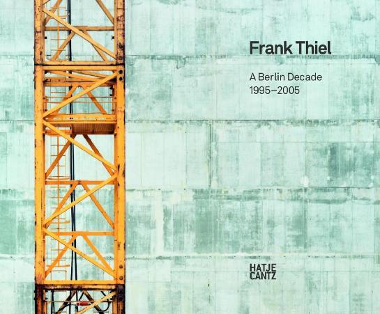 Frank Thiel. A Berlin Decade 1995 -2005 1. Aufl.