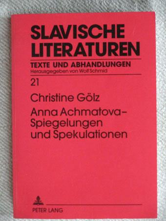 Anna Achmatova - Spiegelungen und Spekulationen. Slavische Literaturen, Texte und Abhandlungen Band 21. - Gölz, Christine