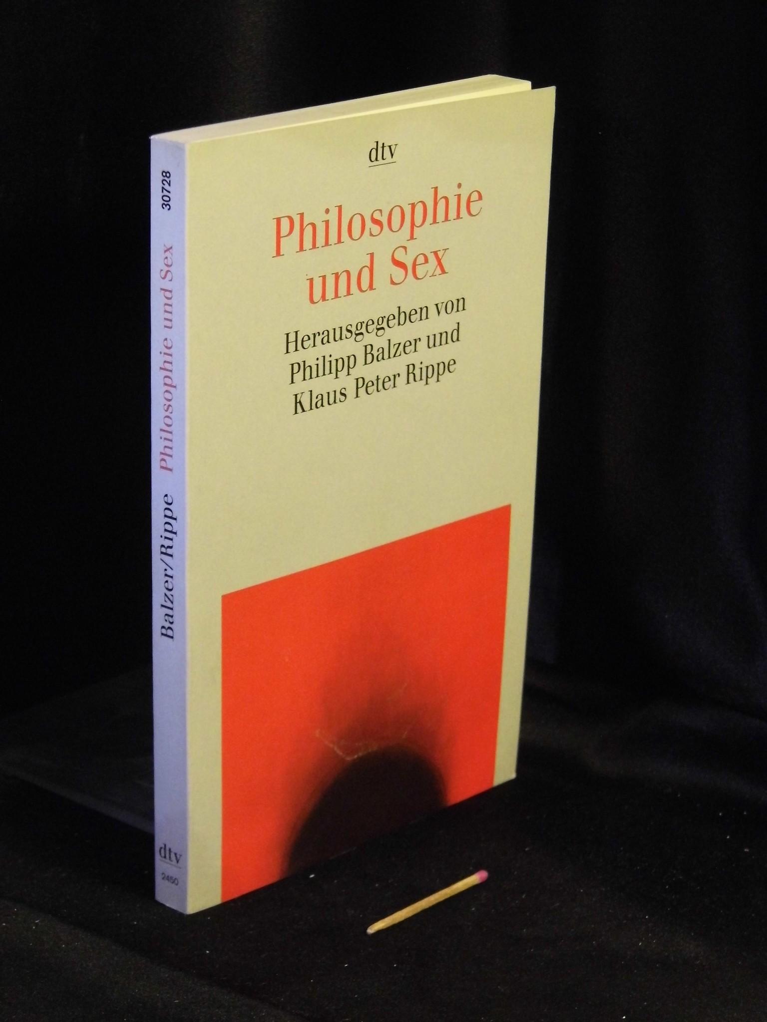 Philosophie und Sex - Zeitgenössische Beiträge - aus der Reihe: dtv taschenbuch - Band: 30728  Originalausgabe - Balzer, Philipp und Klaus Peter Rippe (Herausgeber) -