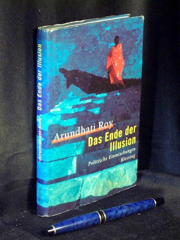 Das Ende der Illusion - Politische Einmischungen -  1. Auflage - Roy, Arundhati -