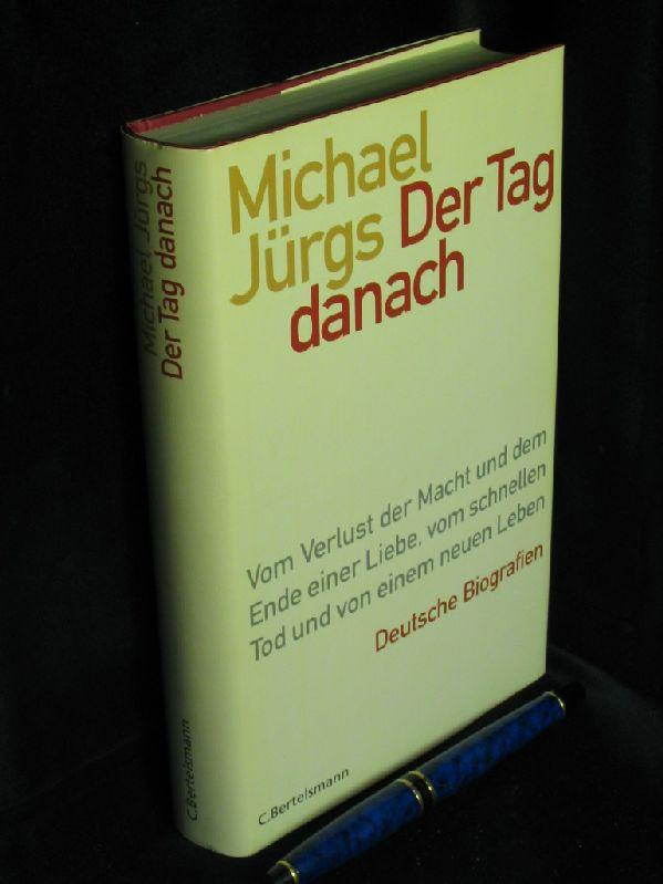 Der Tag danach - Vom Verlust der Macht und dem Ende einer Liebe, vom schnellen Tod und von einem neuen Leben, Deutsche Biografien -