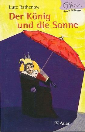 Der König und die Sonne. Mit Illustrationen von Bettina Weller. 1. Aufl. - Rathenow, Lutz