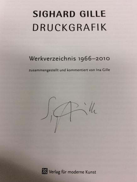 Sighard Gille. Druckgrafik. Werkverzeichnis 1966 - 2010. Zusammengestellt und kommentiert von Ina Gille. Einmalige Auflage von 1.200 Exemplaren. - Gille, Ina.
