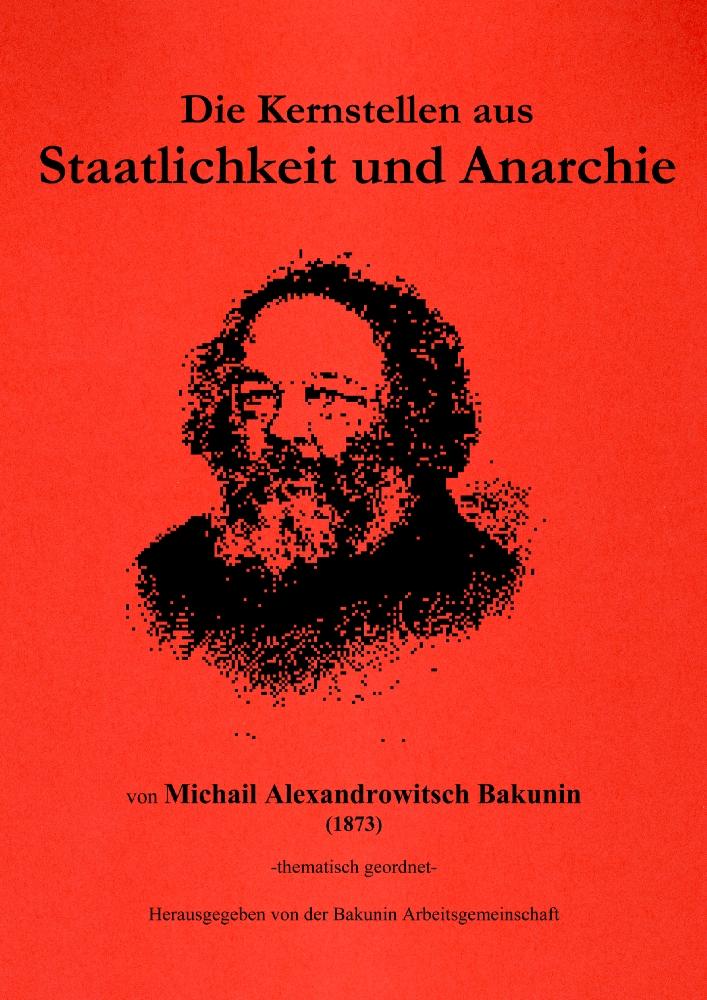 Die Kernstellen aus Staatlichkeit und Anarchie -thematisch geordnet- herausgegeben von der Bakunin Arbeitsgemeinschaft