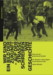 Wir sind ein Bild der Zukunft - auf der Straße schreiben wir Geschichte . Texte aus der griechischen Revolte. - A.G. Schwarz, Tasos Sagris & Void Network (Hrsg.)