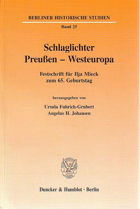 Schlaglichter Preußen - Westeuropa. Festschrift für Ilja Mieck zum 65. Geburtstag. Hrsg. von Angelus H. Johansen und Ursula Fuhrich-Grubert.Berliner historische Studien, Band 25. - Fuhrich-Grubert, Ursula