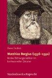 Matthias Bergius (1536 - 1592). Antike Dichtungstradition im konfessionellen Zeitalter. [Verantw. Hrsg.: Siegmar Döpp]. Hypomnemata; Band 186. - Deufert, Diane