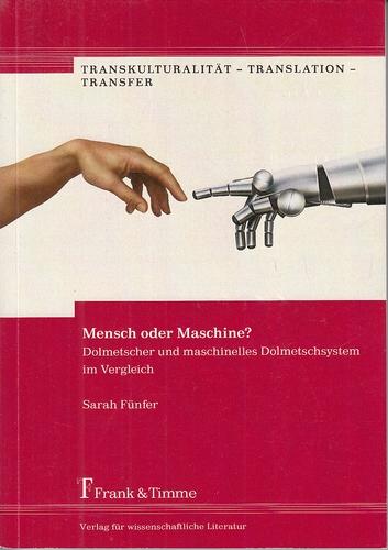 Mensch oder Maschine? Dolmetscher und maschinelles Dolmetschsystem im Vergleich. Transkulturalität - Translation - Transfer, Band 2. - Fünfer, Sarah