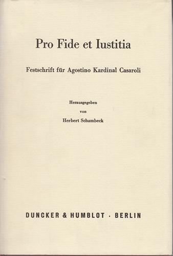 Pro fide et iustitia: Festschrift für Agostino Kardinal Casaroli zum 70. Geburtstag. - Schambeck, Herbert [Hrsg.] und Agostino [gefeierte Person] Casaroli