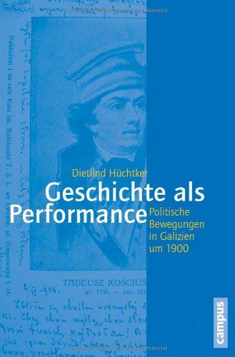 Geschichte als Performance - Politische Bewegungen in Galizien um 1900. - Hüchtker, Dietlind