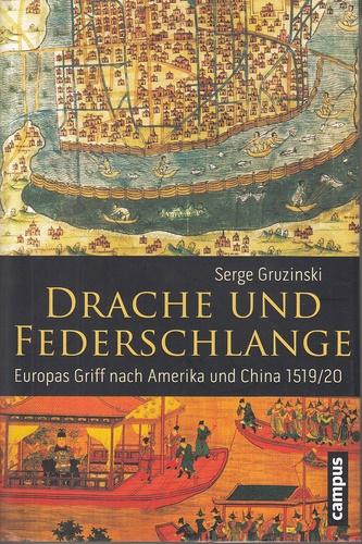 Drache und Federschlange - Europas Griff nach Amerika und China 1519/20. - Gruzinski, Serge