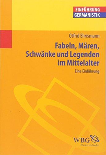 Fabeln, Mären, Schwänke und Legenden im Mittelalter. Eine Einführung. Einführung Germanistik. - Ehrismann, Otfrid