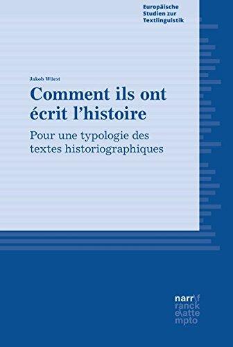 Comment ils ont écrit l'histoire. Pour une typologie des textes historiographiques. Europäische Studien zur Textlinguistik ; Band 18. - Wüest, Jakob