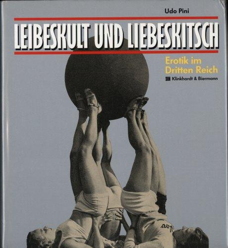 Leibeskult und Liebeskitsch - Erotik im Dritten Reich. - Pini, Udo